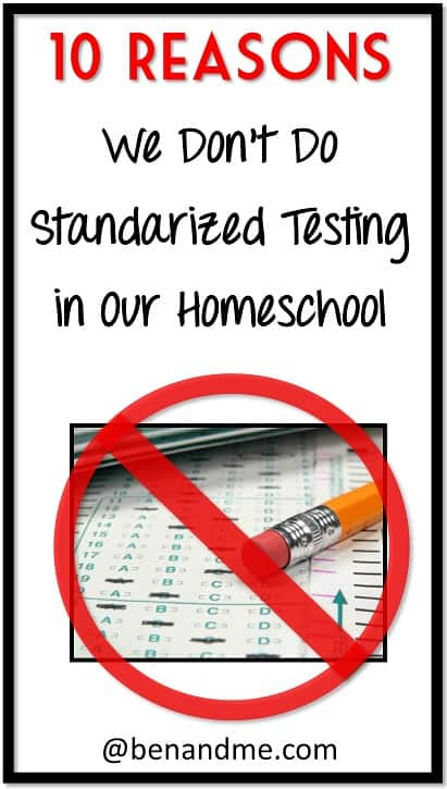 10 Reasons We Choose Not to Subject Ourselves to Torture (Homeschool Standardized Testing)