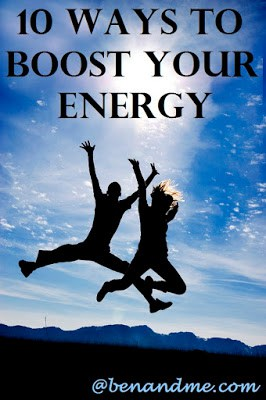 10 Ways to Boost Your Energy - Ben and Me