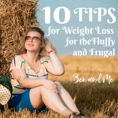 10 Tips for Weight Loss for the Fluffy & Frugal