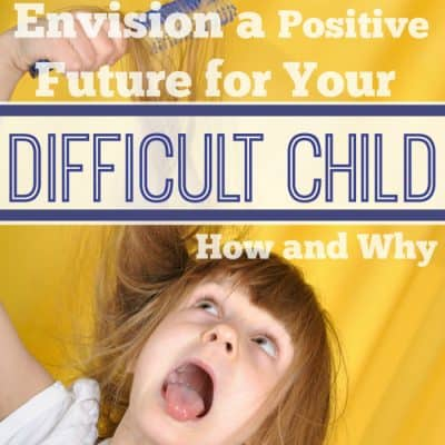 Heart Parenting: How to Envision a Positive Future for Your Difficult Child