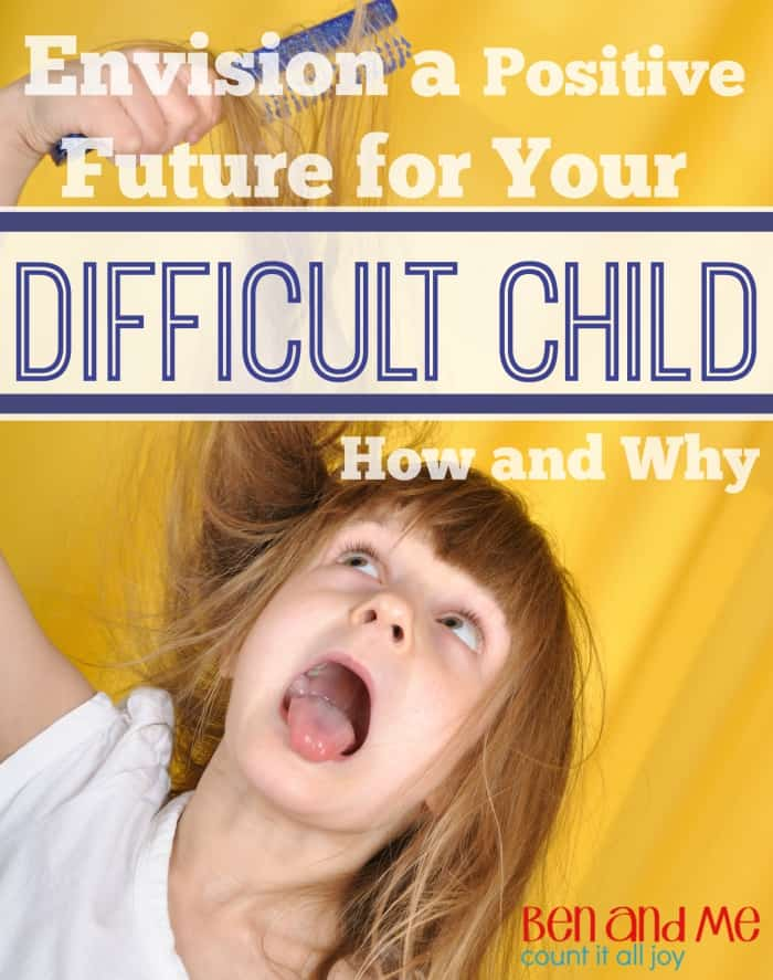 How and Why to Envision a Positive Future for Your Difficult Child -- Emphasizing a child's strengths or even potential strengths nurtures a child's heart.