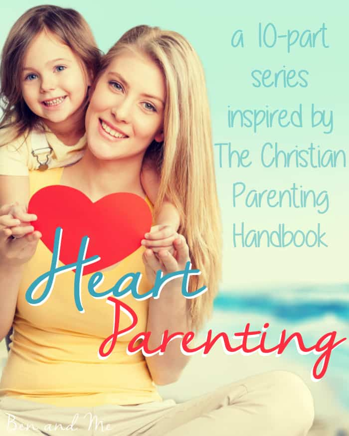 Heart Parenting -- a 10-part series inspired by The Christian Parenting Handbook