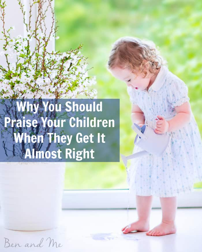Why You Should Praise Your Children When They Get It Almost Right