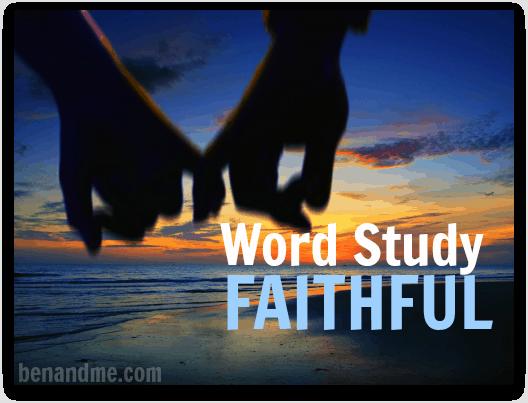 F is for Faithful (a word study)