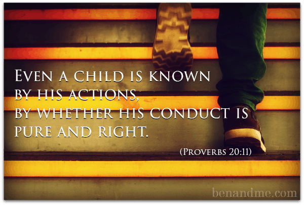 Even a child is known by his actions, by whether his conduct is pure and rights. Proverbs 2011