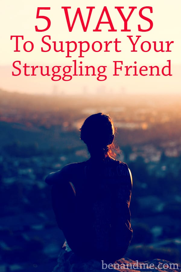 5 Ways to Support Your Struggling Friend