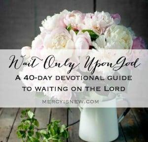 Wait Only Upon God -- a 40-day Lenten Devotional