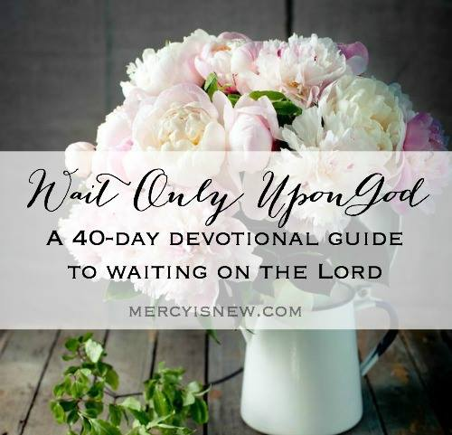 Wait Only Upon God: a 40- Day Devotional for Lent