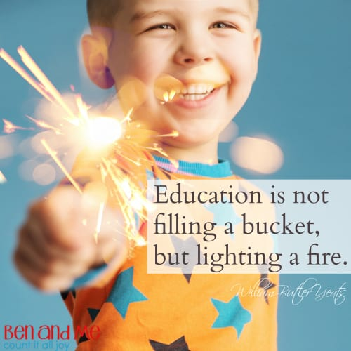 Education is not filling a bucket, but lighting a fire.