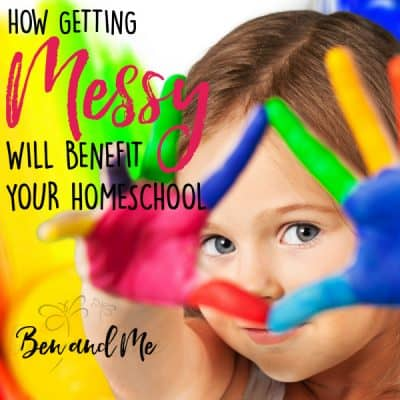 How Getting Messy Will Benefit Your Homeschool