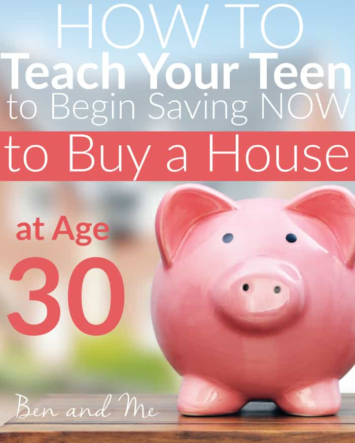 How to Teach Your Teen to Begin Saving Now to Buy a House at Age 30
